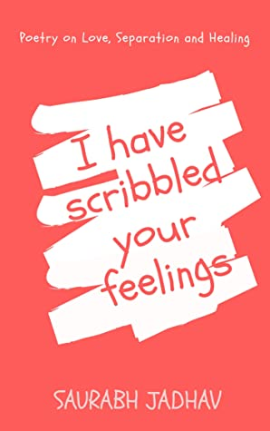 I have scribbled your feelings: Poetry on Love, separation and Healing