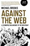 Against the Web by Michael   Brooks