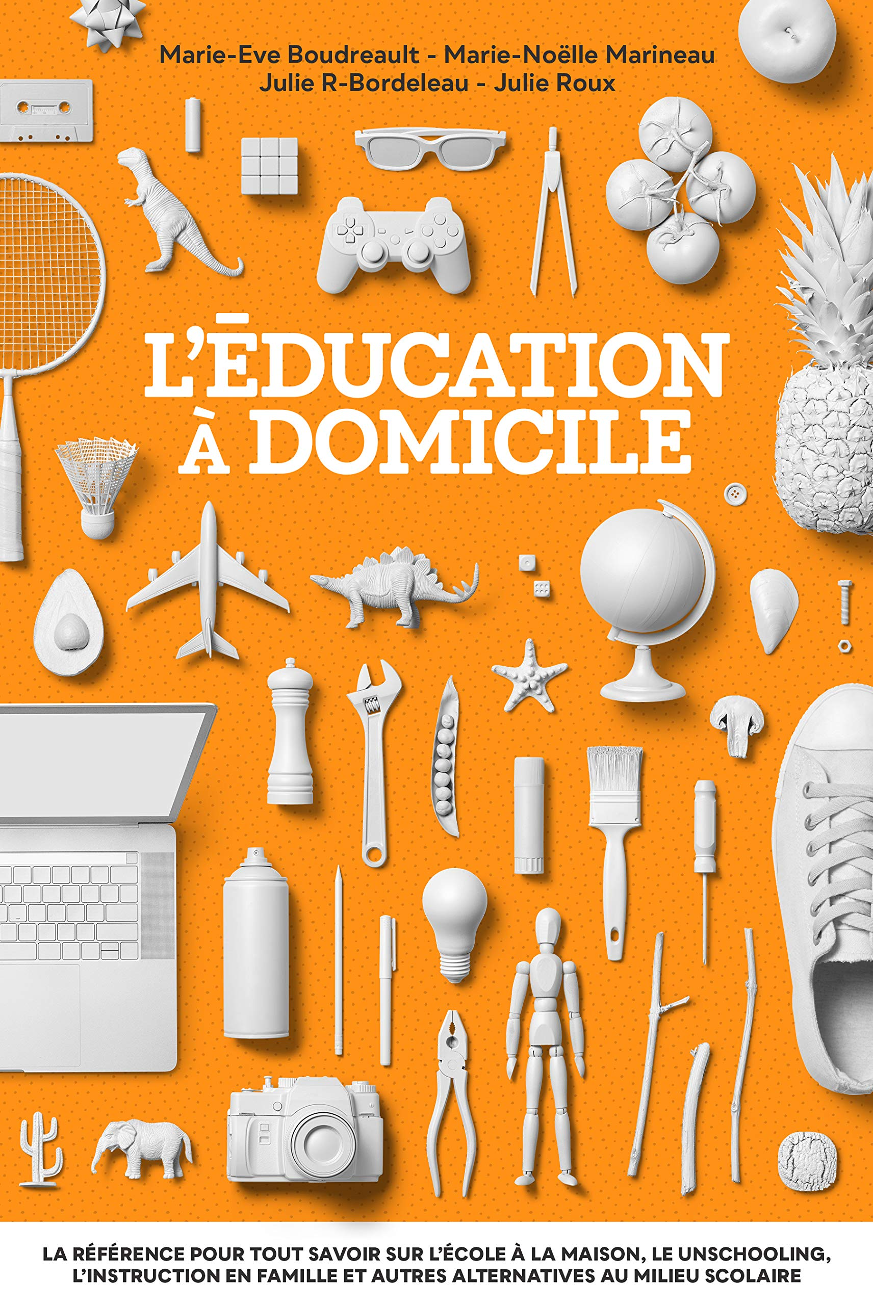 L'éducation à domicile: La référence pour tout savoir sur l'école à la maison, le unschooling, l'instruction en famille et autres alternatives au milieu scolaire Marie Noelle Marineau, Marie-Eve Boudreault, Julie Roux, Julie R-Bordeleau