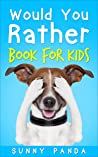 Would You Rather Book For Kids: The Book of Silly Scenarios, Challenging Choices, and Hilarious Situations the Whole Family Will Love