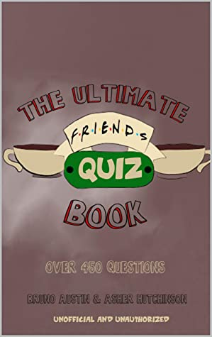 The Ultimate Friends Quiz Book: Over 450 Questions