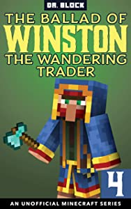 The Ballad of Winston the Wandering Trader, Book 4: (an unofficial Minecraft series)