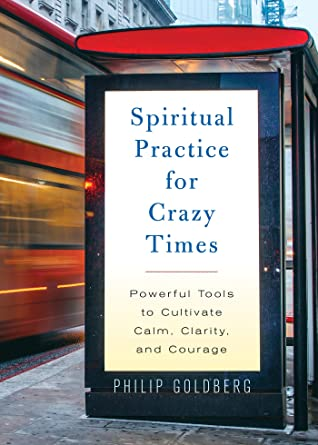 Spiritual Practice for Crazy Times: Powerful Tools to Cultivate Calm, Clarity, and Courage