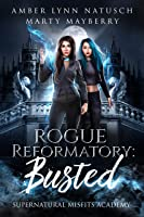 Rogue Reformatory: Busted (Supernatural Misfits Academy Book 1)