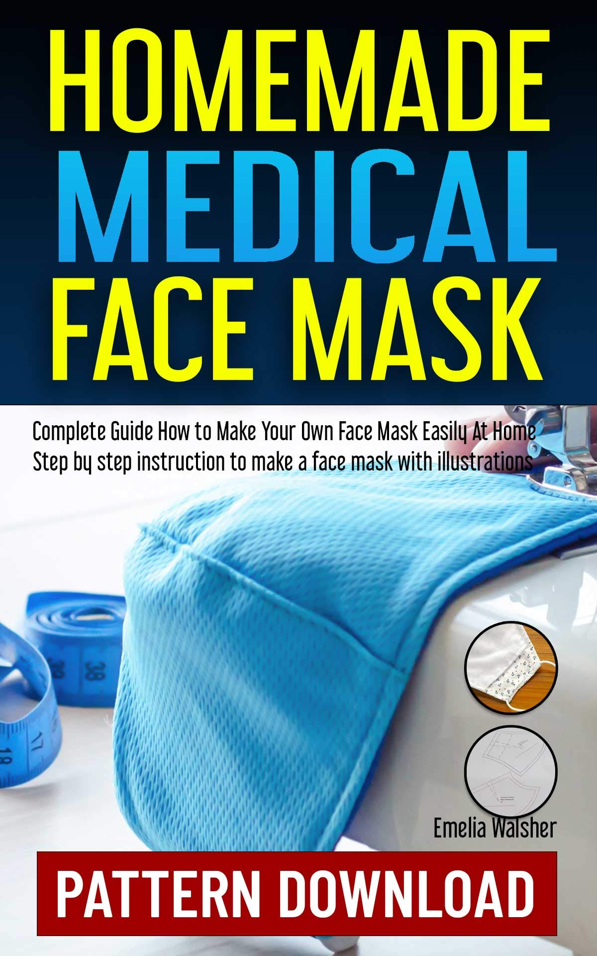 HOMEMADE MEDICAL FACE MASK SEWING PATTERN PDF DOWNLOADStep by Step instruction to make a face mask with illustration