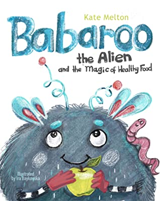 Babaroo the Alien and the Magic of Healthy Food: A Funny Children's Book about Healthy Eating Habits (Babaroo Adventures 1)