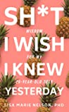 Sh*t I Wish I Knew Yesterday: Wisdom for My 20-Year-Old Self