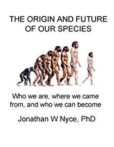 THE ORIGIN AND FUTURE OF OUR SPECIES: Who we are, where we came from, and who we can become