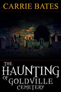 The Haunting of Goldville Cemetery