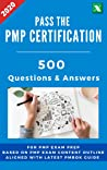Pass the PMP Certification: 500 Practice Questions and Answers for Exam Prep and Training