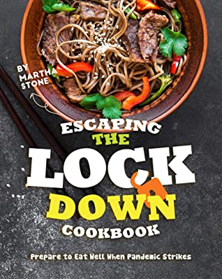 Escaping the Lockdown Cookbook: Prepare to Eat Well When Pandemic Strikes