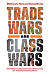 Book cover for Trade Wars Are Class Wars: How Rising Inequality Distorts the Global Economy and Threatens International Peace