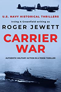Carrier War: Authentic military action in a tense thriller (US Navy Historical Thrillers Book 2)