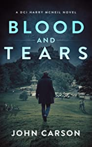 Blood and Tears: A Scottish Crime Thriller (A DCI Harry McNeil Crime Thriller Book 5)