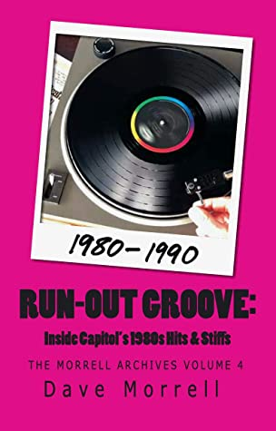 RUN-OUT GROOVE:: Inside Capitol's 1980s Hits & Stiffs (The Morrell Archives Book 4)