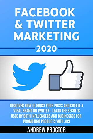 FACEBOOK & TWITTER MARKETING 2020: Discover how to boost your posts and create a viral brand on twitter - Learn the secrets Used by both Influencers and Businesses for promoting products with ads