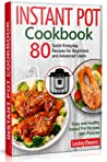 Instant Pot Cookbook: 80 Quick Everyday Recipes for Beginners and Advanced Users. Easy and Healthy Instant Pot Recipes with Pictures