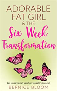 Adorable Fat Girl & the six week transformation: Can you completely transform yourself in six weeks?