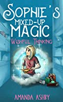 Wishful Thinking (Sophie's Mixed-Up Magic Book 1)