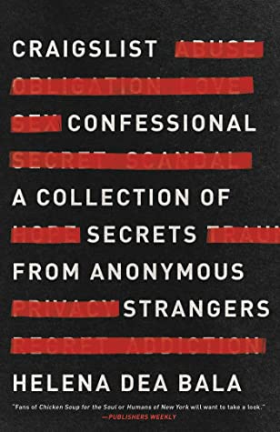 Craigslist Confessional A Collection Of Secrets From Anonymous Strangers By Helena Dea Bala