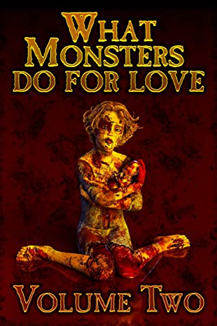 What Monsters Do For Love Volume Two A Horror Anthology Series By Gabriel Grobler