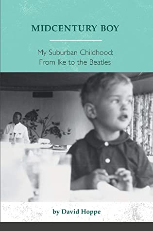 Midcentury Boy: My Suburban Childhood: From Ike to the Beatles