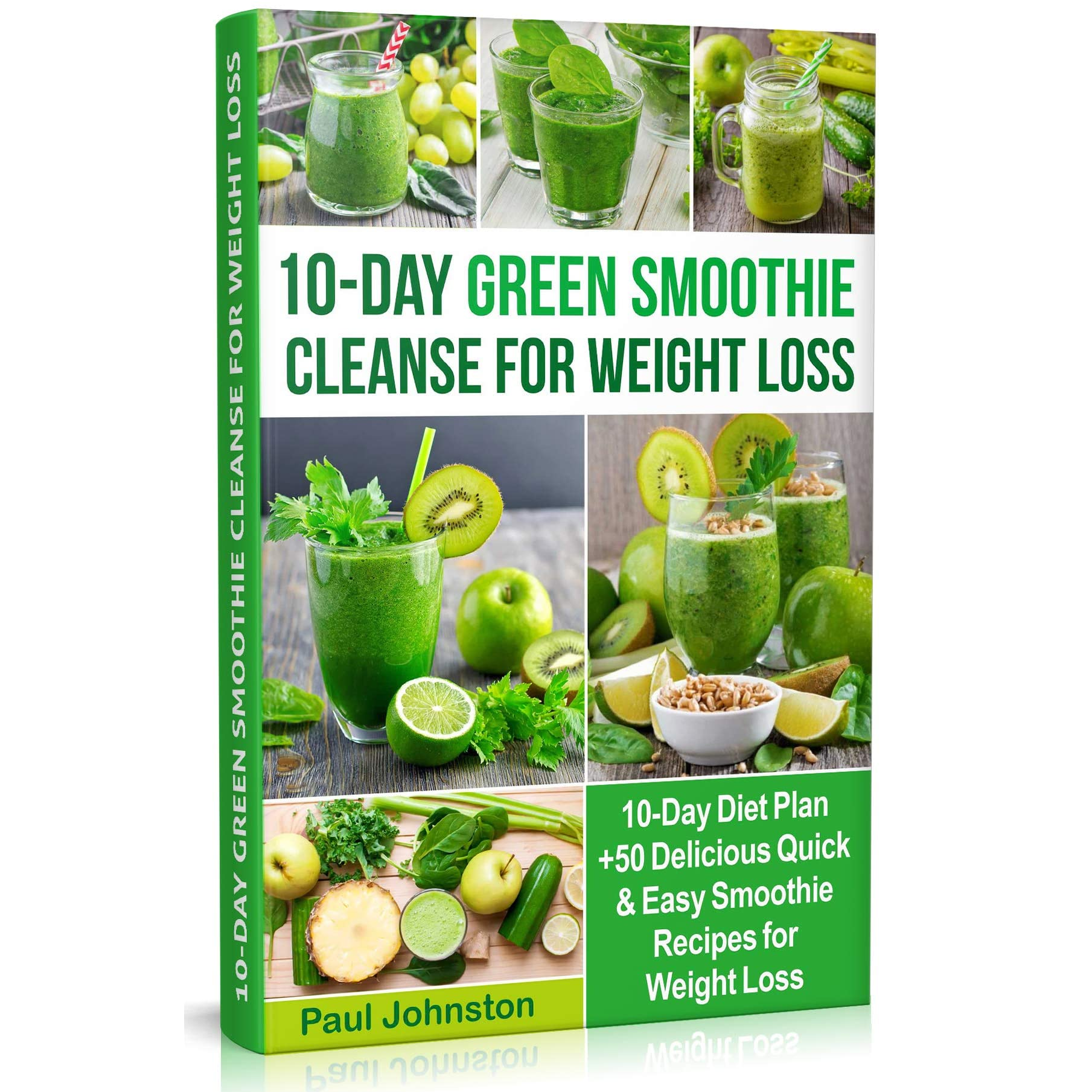 10 Day Green Smoothie Cleanse For Weight Loss 10 Day Diet Plan 50 Delicious Quick Easy Smoothie Recipes For Weight Loss By Paul Johnston