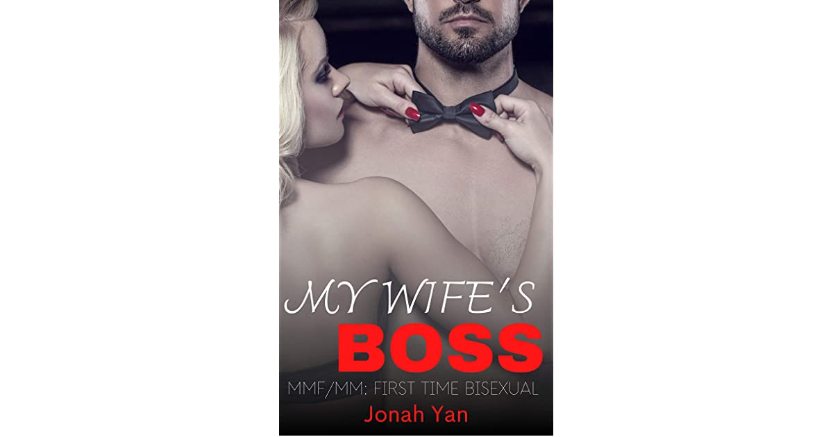 My Wifes Boss: MMF/MM First Time Bisexual by Jonah Yan