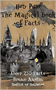 Harry Potter - The Magical Book of Facts: Over 250 facts you probably didn't know!