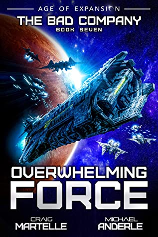 Overwhelming Force: A Military Space Opera (The Bad Company Book 7)