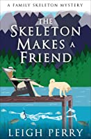 The Skeleton Makes a Friend (The Family Skeleton Mysteries Book 5)