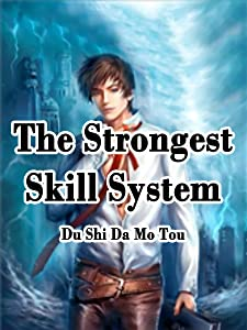 The Strongest Skill System: Volume 1