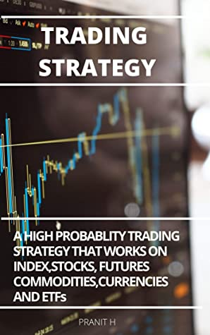 TRADING STRATEGY: A HIGH PROBABLITY TRADING STRATEGY THAT WORKS ON STOCKS, FUTURES, COMMODITIES, FOREX AND ETF'S