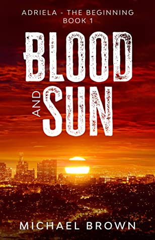 Blood and Sun: Adriela - The Beginning (book 1): A Dystopian Science Fiction Short Story
