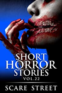 Short Horror Stories Vol. 22: Scary Ghosts, Monsters, Demons, and Hauntings