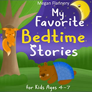 My Favorite Bedtime Stories for Kids Ages 4-7: Short Stories for Kids. Moral Stories for Children. 5 Minute Stories for Children.
