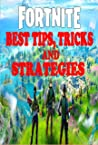 Fortnite: Best Tips, Tricks, and Strategies: Becoming A Pro In Fortnite Battle Royale