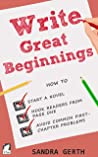 Write Great Beginnings: How to start a novel, hook readers from page one, avoid common first-chapter problems (Writers' Guide Series)