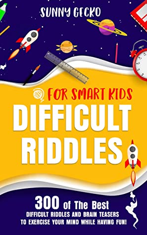 Difficult Riddles for Smart Kids: 300 of The Best Difficult Riddles and Brain Teasers to Exercise Your Mind While Having Fun! (Game Book Gift Ideas 3)