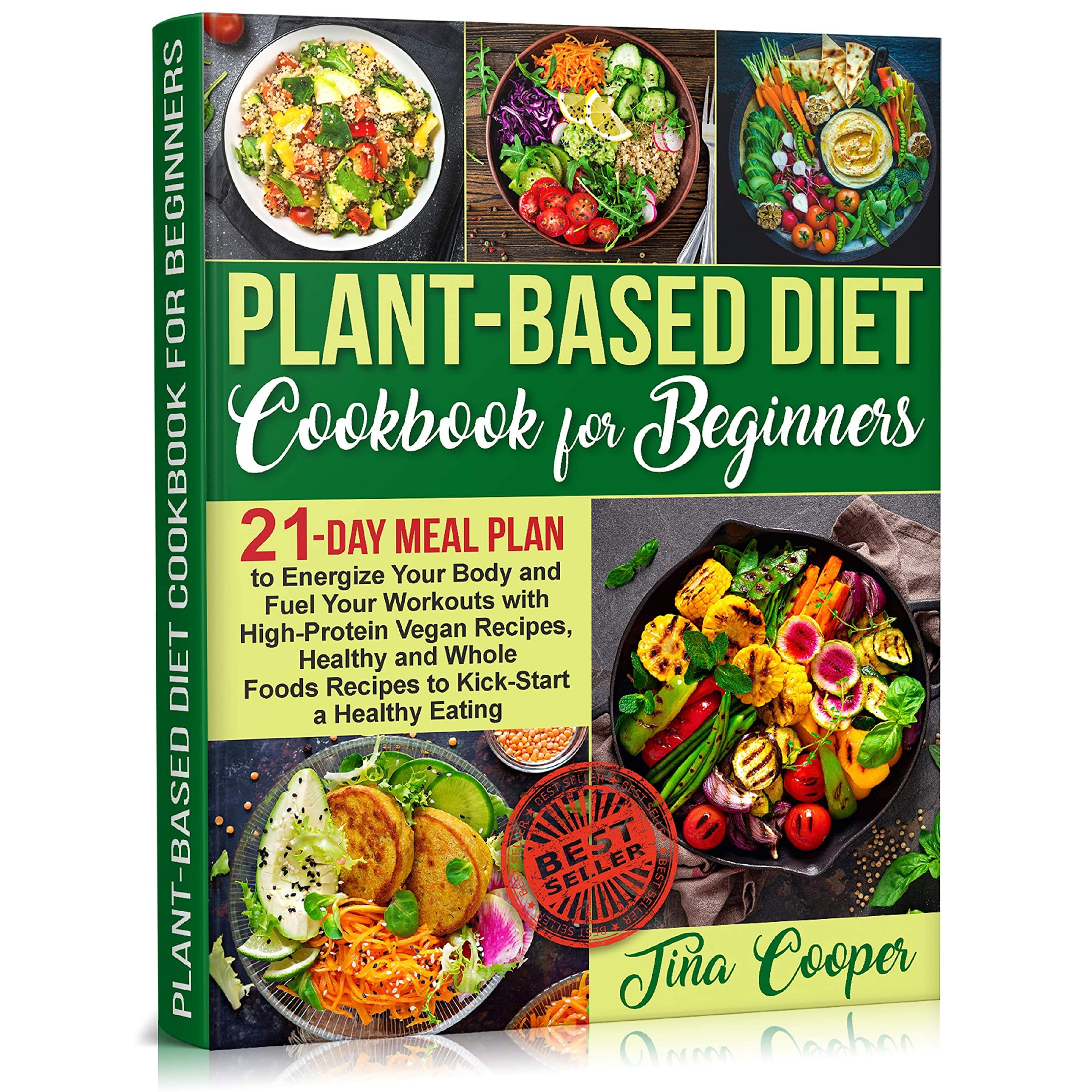 Plant Based Diet Cookbook For Beginners 21 Day Meal Plan To Energize Your Body And Fuel Your Workouts With High Protein Vegan Recipes Healthy And Whole Foods Recipes To Kick Start A Healthy Eating By Tina