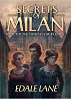 Secrets of Milan: Book Two of the Night Flyer Trilogy