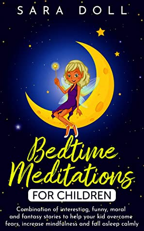 bedtime meditations for children: Combination of interesting, funny, moral and fantasy stories to help your kid overcome fears, increase mindfulness and fall asleep calmly