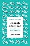Enough about Me: ...