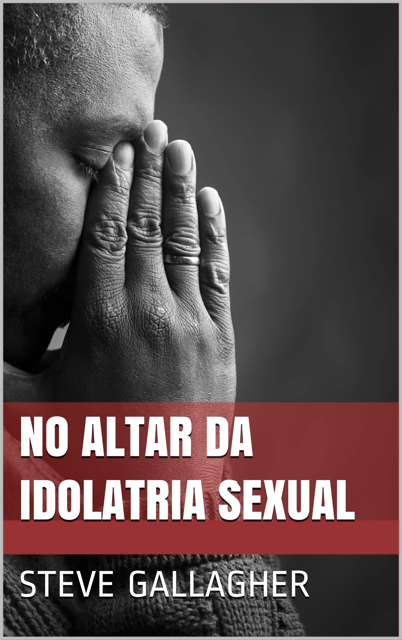 No Altar da Idolatria Sexual Steve Gallagher, Bruno Valente