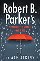 Robert B. Parker's Someone to Watch Over Me (Spenser Book 33)