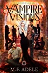 Review ebook Vampire Visions (The Chronicles of Sloane King, #2) by M.F. Adele