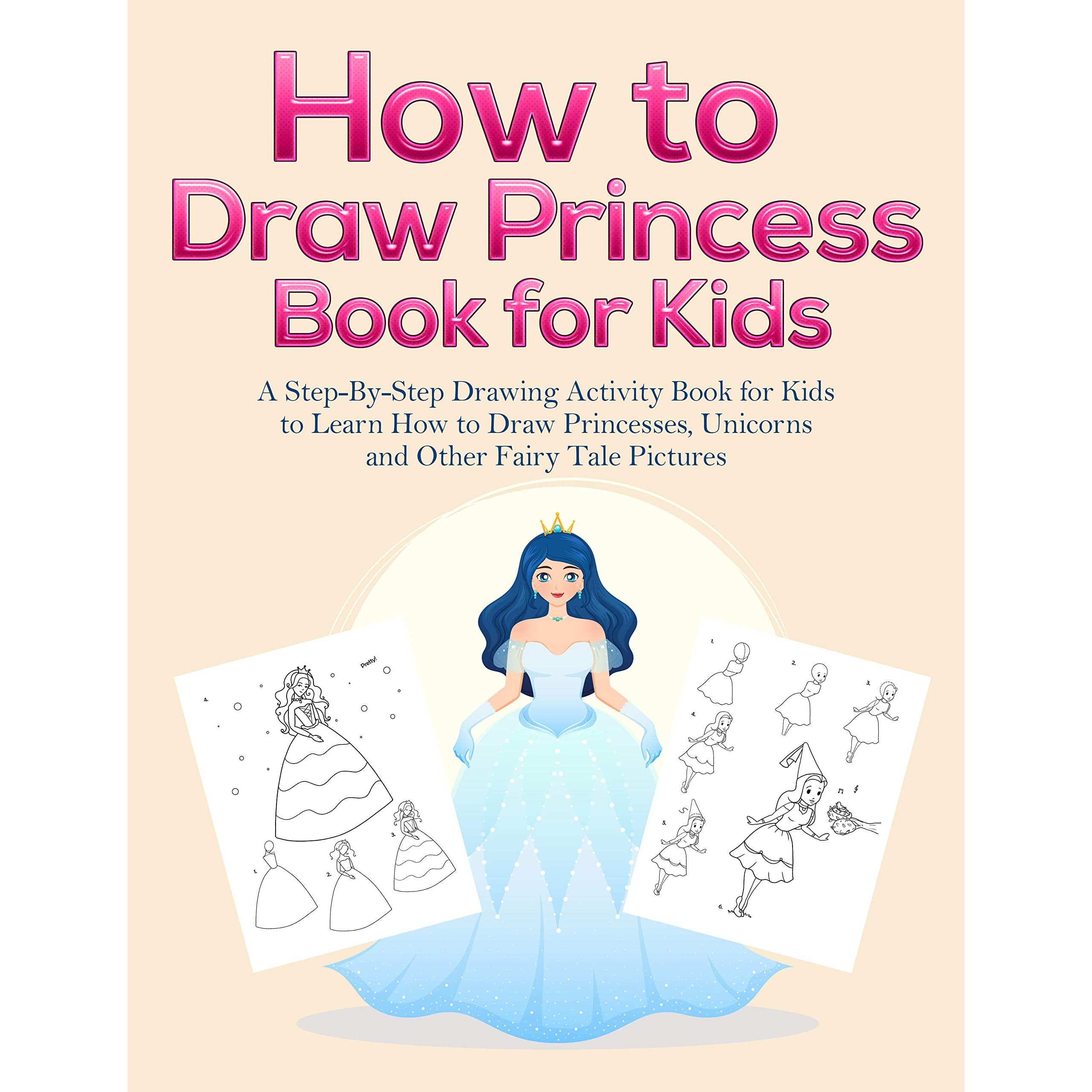 how to draw princess books for kids a step by step drawing activity book for kids to learn how to draw princesses unicorns and other fairy tale pictures by pineapple activity books how to draw princess books for kids a