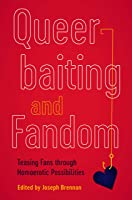 Queerbaiting and Fandom: Teasing Fans through Homoerotic Possibilities (Fandom & Culture)