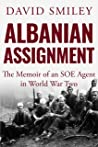 Albanian Assignment: The Memoir of an SOE Agent in World War Two (The Extraordinary Life of Colonel David Smiley #1)