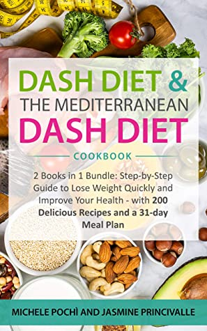 DASH Diet & The Mediterranean DASH Diet Cookbook: 2 Books in 1 Bundle: Step-by-Step Guide to Lose Weight Quickly and Improve Your Health - with 200 Delicious Recipes and a 31-day Meal Plan